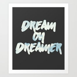Dream on Dreamer Art Print