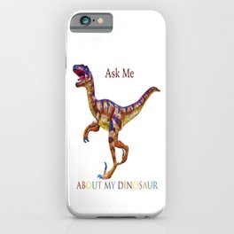 Ask Me About My Dinosaur iPhone Case