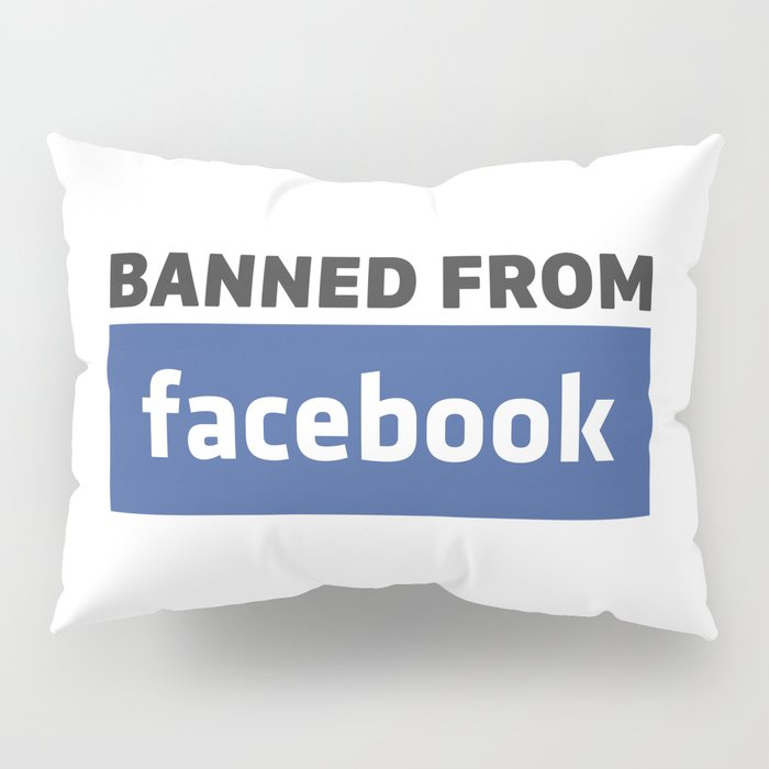 banned from facebook Pillow Sham