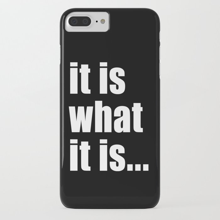 it is what it is (white text) iphone case