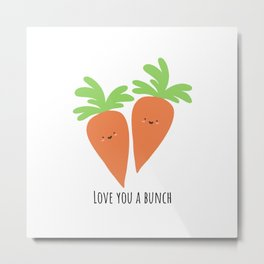 Love you a bunch Metal Print