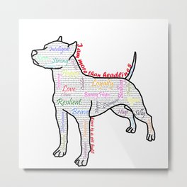 I am more (love is a pit bull No.4) Metal Print