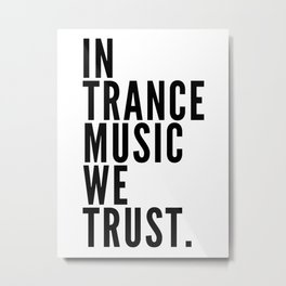 In Trance Music We Trust Metal Print