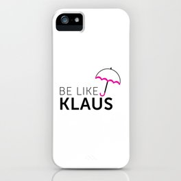 Be Like Klaus iPhone Case