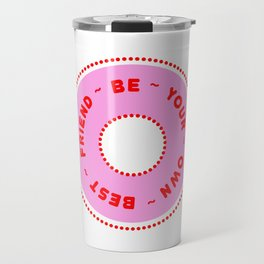 Be Your Own Best Friend 01 Travel Mug