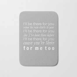 I'll be there for you Friends TV Show Theme Song Gray Bath Mat