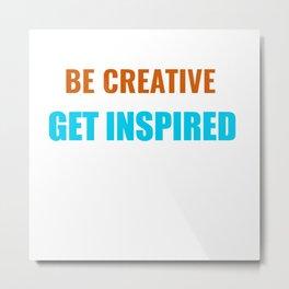 Be Creative Get Inspired Metal Print