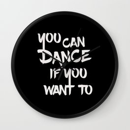 You can dance if you want to - Black & White Wall Clock