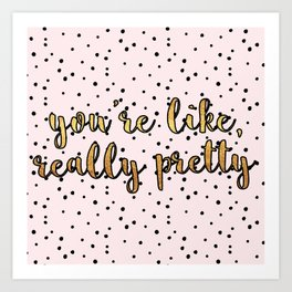 You're Like, Really Pretty - Pink Polka Dot Art Print