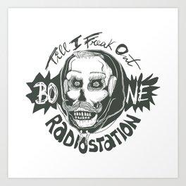 Till I Freak Out, Bone Radiostation Art Print