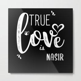Nasir Name, True Love is Nasir Metal Print