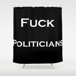 Fuck Politicians Shower Curtain
