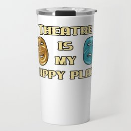Theatre Is My Happy Place Actor Actress Gift Fun Travel Mug