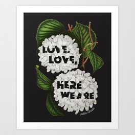 Love, love, here we are Art Print