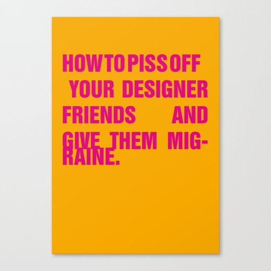 How to piss off your designer friends and give them migraine. Canvas Print