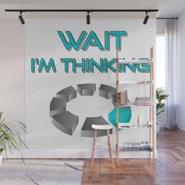 Wait I am thinking Wall Mural