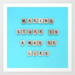 Making stuff is a way of life Art Print