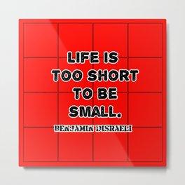 Life is Too Short Metal Print