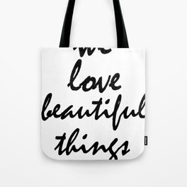 We love beautiful things Tote Bag