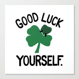GOOD LUCK YOURSELF Canvas Print
