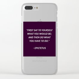Stoic Philosophy Wisdom - Epictetus - First say to yourself what you would be and then do what you h Clear iPhone Case