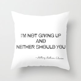 I'm Not Giving Up Throw Pillow