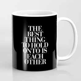 The Best Thing to Hold Onto is Each Other black-white typography poster bedroom home wall decor Coffee Mug