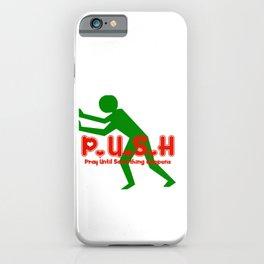 Pray Until Something Happens:  PUSH iPhone Case