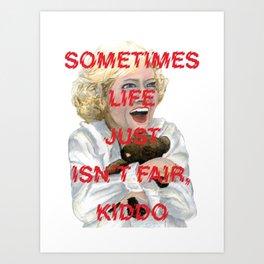 The Golden Girls: LIFE ISN'T FAIR, KIDDO Art Print