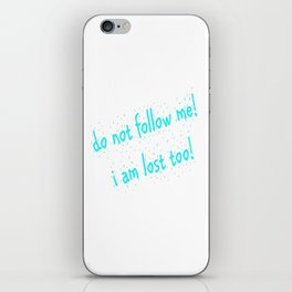 Do not follow me I am lost too (quotes) iPhone Skin