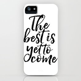 The Best Is Yet To Come Inspirational Poster Anniversary Gift Printable Art Motivatinal Quotes Love iPhone Case