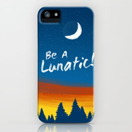 Be A Lunatic! iPhone Case
