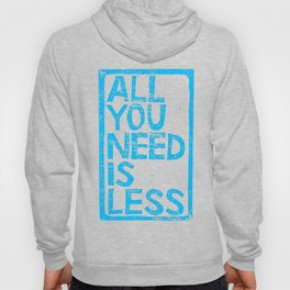 All You Need Is Less Hoody