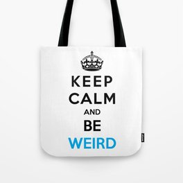 Keep Calm And Be Weird Tote Bag
