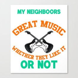 My Neighbors Listen To Great Music Whether They Like Canvas Print