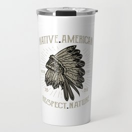 Native American Respect Nature - Indigenous T Shirt Travel Mug