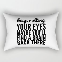 Keep Rolling Your Eyes Maybe You'll Find a Brain Rectangular Pillow