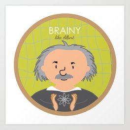Brainy like Albert Einstein Art Print