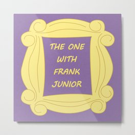 the One With Frank Junior - Season 3 Episode 5 - Friends - Sitcom TV Show Metal Print