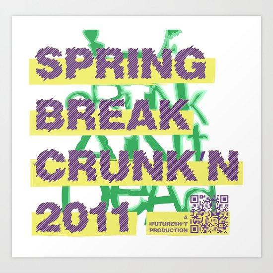Spring Break Crunk'n 2011! Art Print