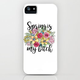 Spring Is My Bitch Floral Bouquet iPhone Case