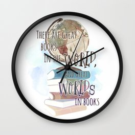 THERE ARE GREAT BOOKS IN THE WORLD Wall Clock