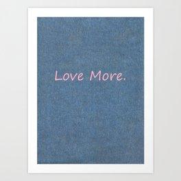 Love More on Denim. Art Print