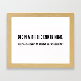 Begin With The End In Mind Framed Art Print