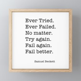 Ever Tried. Ever Failed. No matter. Try again. Fail again. Fail better Framed Mini Art Print