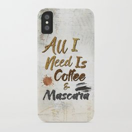 All I Need Is Coffee & Mascara iPhone Case