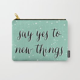 SAY YES TO NEW THINGS Carry-All Pouch