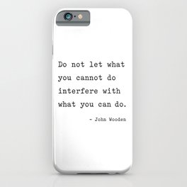 Do not let what you cannot do interfere with what you can. iPhone Case