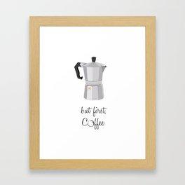 but first, coffee Framed Art Print