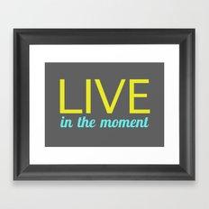 Live in the moment Framed Art Print